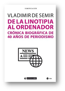 """""""De la linotipia al ordenador. Crónica biográfica de 40 años de periodismo"""" de Vladimir de Semir"""