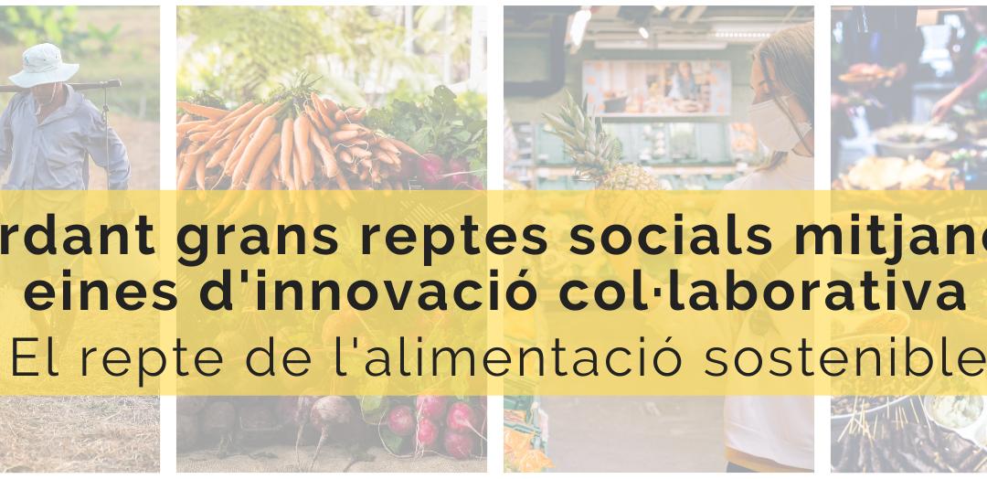 Abordant grans reptes socials mitjançant eines d'innovació col·laborativa. El repte de l'alimentació sostenible.